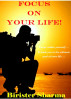 Focus on Your Life! Focus within yourself…. It leads you to the ultimate goal of your life…. by Birister Sharma