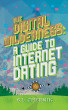 Digital Wilderness: A Guide To Internet Dating by Sarah Chernik