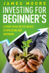 Investing for Beginners a Short Read on the Basics of Investing and Dividends by James Moore