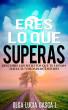 Eres lo que Superas by Olga Lucía Gasca