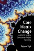 Core Matrix Change: Insight for a New Conscious Unified Visioning by Maryann Rada