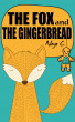 The Fox and The Ginger Bread by Noyo C.