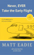 Never, EVER Take the Early Flight by Matt Eadie