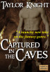 Captured in the Caves by Taylor Knight