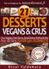 Vegan et cru, 27 desserts crus, végans, sans sucre, sans gluten, faciles à faire !  Pour se faire plaisir sans culpabilité. by Oscar Valdemara