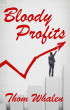 Bloody Profits by Thom Whalen