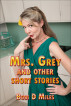 Mrs. Grey and Other Stories by Bobi D Miles