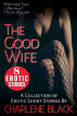 The Good Wife Box Set - A Collection of 8 Erotic Short Stories by Charlene Black