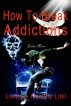 How To Break Addictions - Living A Healthy Life! by Deedee Moore