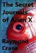 The Secret Journals of Alien X by Raymond Crane