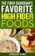 The Fiber Guardian's Favorite High Fiber Foods: A List of the Right Foods to Lose Weight, Feel Better, and Live Longer by Jordan Ring