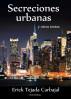 Secreciones urbanas y otros textos by Erick Tejada Carbajal