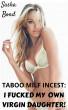 Taboo Milf Incest: I Fucked My Own Virgin Daughter! by Sasha Bond