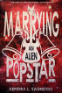 Marrying an Alien Pop Star by Kendra L. Saunders