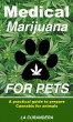 Medical Marijuana for Pets. A practical guide to prepare Cannabis for animals by La Curandera