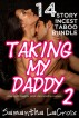 Taking My Daddy 2 - 14 Story Incest Taboo Bundle (Taboo Daddy Daughter Incest Virgin Breeding Creampie) by Samantha LaCroix