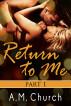 Return to Me - Part 1 by A.M. Church