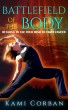 Battlefield of the Body: Reasons to Use Your Mind to Fight Cancer by Kami Corban