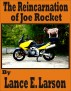 The Reincarnation of Joe Rocket by Lance Larson