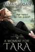 A Moment for Tara by Tamar Sloan