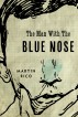 The Man with the Blue Nose by Martin Rico