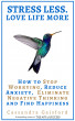 Stress Less. Love Life More: How to Stop Worrying, Reduce Anxiety, Eliminate Negative Thinking and Find Happiness by Mollie Mathews