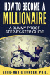 How To Become A Millionaire: A Dummy Proof Step-By-Step Guide by Anne-Marie Ronsen