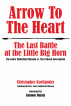Arrow to the Heart: The Last Battle at the Little Big Horn: The Custer Battlefield Museum vs. The Federal Government by Christopher Kortlander & Ammon Bundy