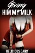 Giving Him My Milk (Adult Nursing Erotica) (Lactation Sex Lactating Breastfeeding Milk Fantasy) by Delicious Dairy