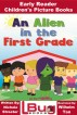 An Alien in the First Grade - Early Reader - Children's Picture Books by Nichole Streeter