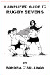 A Simplified Guide to Rugby Sevens by Sandra O'Sullivan