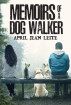 Memoirs of a Dog Walker by April Jean Leite