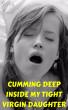 Cumming Deep Inside My Tight Virgin Daughter by Sasha Bond