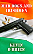 Mad Dogs and Irishmen by Kevin O'Brien