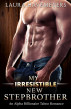My Irresistible New Stepbrother: An Alpha Billionaire Taboo Romance by Laura Havemeyers