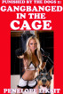 Gangbanged In The Cage: Punished By The Dogs 1 by Penelope Liksit
