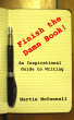 Finish the Damn Book!: An Inspirational Guide to Writing by Martin McConnell
