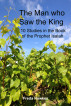 The Man Who Saw the King - 10 Studies in the Book of the Prophet Isaiah by Freda Hawkes