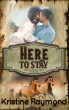 Here to Stay (Hidden Springs Book One) by Kristine Raymond
