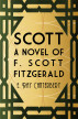 Scott: A Novel of F. Scott Fitzgerald by E. Ray Canterbery