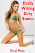 Daddy Writing Dirty Stories: Taboo Erotica by Rod Polo