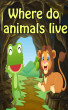 Value books for kids: Where do animals live? | top kid books by Jennifer Muniz