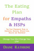 The Eating Plan for Empaths & HSPs: The Easy Permanent Path to Emotional Freedom, Weight-Loss, Health and Happiness! by Diane Kathrine