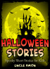 Halloween Stories: Spooky Short Stories for Kids by Uncle Amon