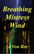 Breathing Mistress Wind by J Von Ree