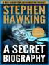 Stephen Hawking: A Secret Biography: A Rare, Concise Biography of a Visionary Physicist by Ronald Fraiser