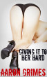 Giving It To Her Hard by Aaron Grimes