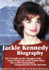 Jackie Kennedy Biography: The Strength and the Struggles of the Former First Lady of the United States Due to JFK Assassination, Unexpected Life Events and More: Jacqueline's Personal Life, JFK Affairs, Her Life Before/After Kennedy by Chris Dicker