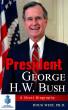 President George H. W. Bush: A Short Biography by Doug West