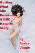 Getting What She Deserves: A BBC Hotwife Story by Sasha Vogue